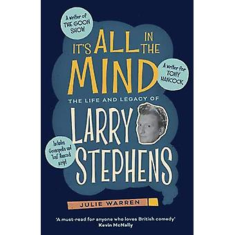 It's All In The Mind - The Life and Legacy of Larry Stephens by Julie