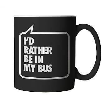 I'd Rather Be In My Bus, Black Mug - Funny Gift Birthday, Christmas etc