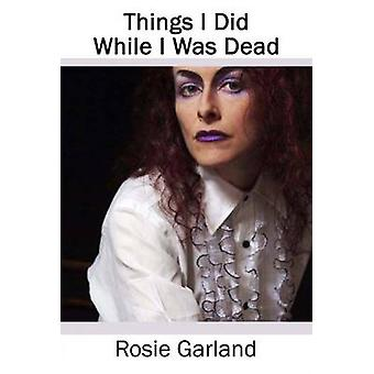 Things I Did While I Was Dead by Garland & Rosie