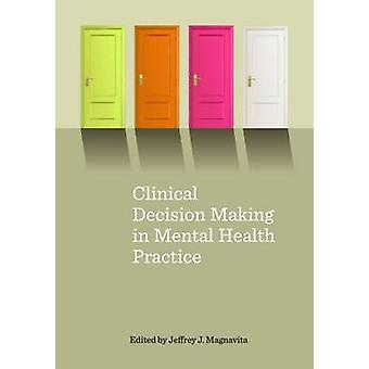Clinical Decision Making in Mental Health Practice by Jeffrey J. Magn