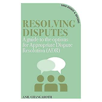 Resolving Disputes: A Guide� to the Options for Appropriate Dispute Resolution (ADR)