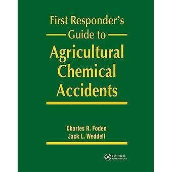 First Responders Guide to Agricultural Chemical Accidents by Foden & Charles R.Weddell & Jack L.