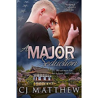 A Major Seduction - Colonel's Daughters Book 1 by Cj Matthew - 9780997
