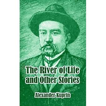 The River of Life and Other Stories by Alexander Kuprin - 97814101056