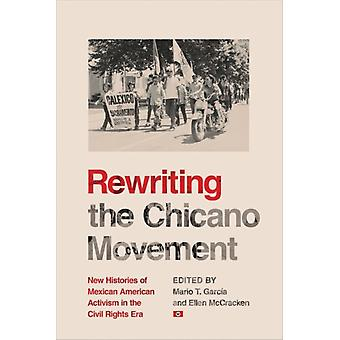 Rewriting the Chicano Movement by Edited by Mario T Garcia & Edited by Ellen McCracken