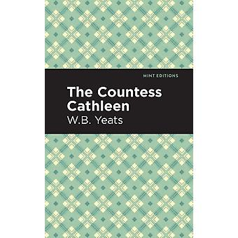 The Countess Cathleen by William Butler Yeats & Contributions by Mint Editions