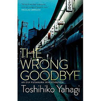 The Wrong Goodbye by Toshihiko Yahagi