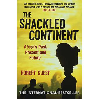 The Shackled Continent - Africa's Past - Present and Future by Robert