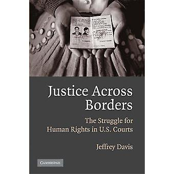 Justice Across Borders - The Struggle for Human Rights in U.S. Courts