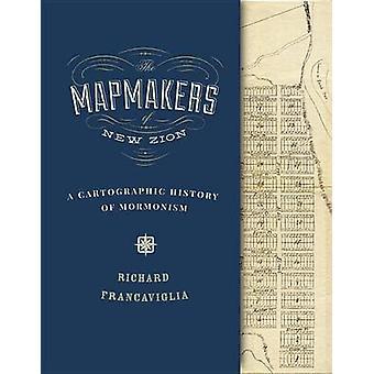 De kaartenmakers van nieuwe Zion - een cartografische geschiedenis van Mormonisme door Ric