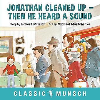 Jonathan Cleaned Up ... Then He Heard a Sound by Robert Munsch - 9781