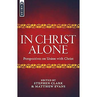 In Christus alleen - vooruitzichten betreffende de Unie met Christus door Matthew Evans-