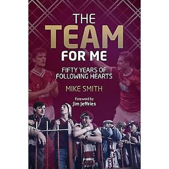 The Team for Me - Fifty Years of Following Hearts by Mike Smith - 9781
