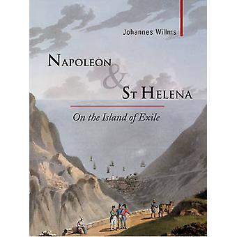 Napoleon & St Helena - On the Island of Exile by Johannes Willms - Joh