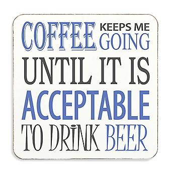 Coffee Keeps Me Going Until it is Acceptable to Drink Beer Cork Back Coaster