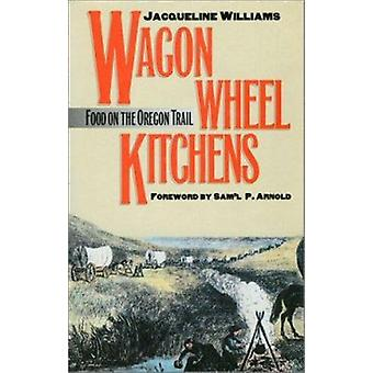 Wagon Wheel cuisines - alimentaire sur la piste de l'Oregon par Jacqueline Williams