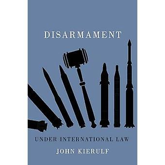Disarmament Under International Law by John Kierulf - 9780773548237 B