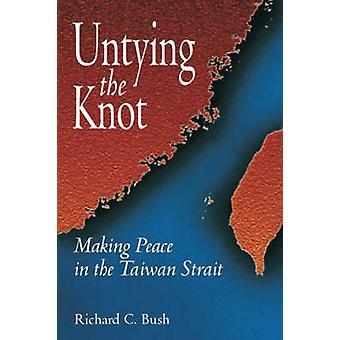 Desatar el nudo - hacer la paz en el estrecho de Taiwán por Richard C. Bus