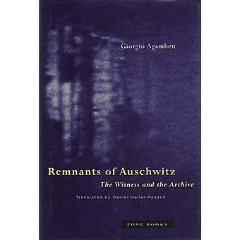 Remnants of Auschwitz - The Witness and the Archive by Giorgio Agamben