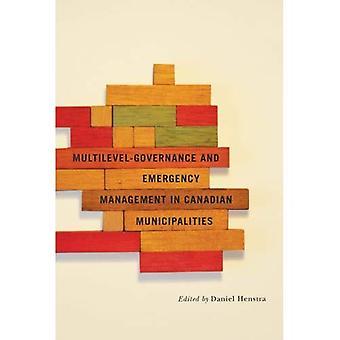 Multi-Level Governance and Emergency Management im kanadischen Gemeinden (Felder Governance: Politik machen...
