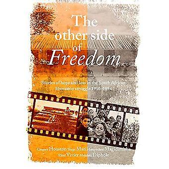 Andra sidan av frihet: Stories of hope och förlust i sydafrikanska befrielsen kämpar, 1950-1994