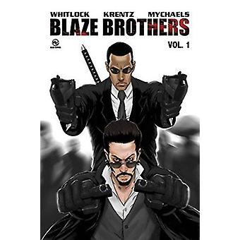 Blaze Brothers - Volume 1 by Marat Mychaels - Vernon Whitlock - Matthe