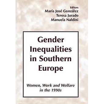 Gender Inequalities in Southern Europe Women Work and Welfare in the 1990s by Gonzalez & Maria Jose