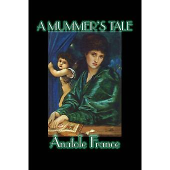 A Mummers Tale by Anatole France Fiction Classics Literary by France & Anatole