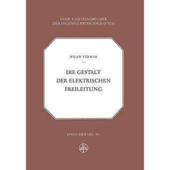 Die Gestalt der Elektrischen Freileitung by Vidmar & M