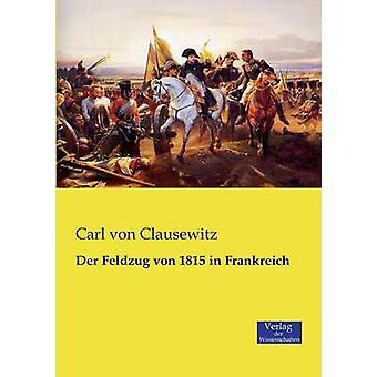 Der Feldzug von 1815 in Frankreich by Clausewitz & Carl von