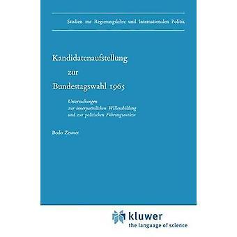Kandidatenaufstellung zur Bundestagswahl 1965 Untersuchungen zur innerparteilichen Willensbildung und zur politischen Fhrungsauslese av Zeuner & B.