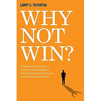 Why Not Win?: Reflections on a Fifty-Year Journey from the Segregated South to Americaas Board Rooms A� and What It Can Teach Us� All