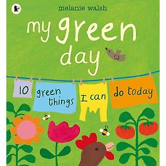 My Green Day - 10 Green Things I Can Do Today by Melanie Walsh - 97814