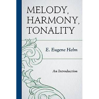 Melody - Harmony - Tonality - An Introduction by E. Eugene Helm - 9781