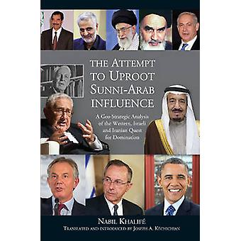 Attempt to Uproot Sunni-Arab Influence - A Geo-Strategic Analysis of t