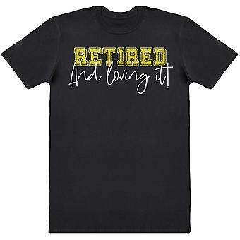 RETIRED And Loving It! - Mens T-Shirt