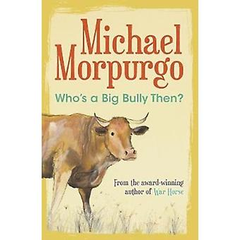 Whos a Big Bully Then by Michael Morpurgo
