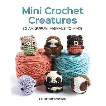 Mini Crochet Creatures 30 Amigurumi Animals to Make by Lauren Bergstrom