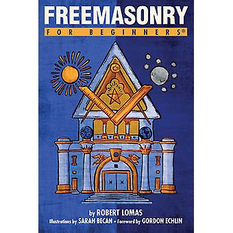 Freemasonry for Beginners by Robert Lomas & Foreword by Gordon Echlin & Illustrated by Sarah Becan