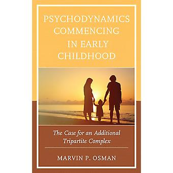 Psychodynamics Commencing in Early Childhood The Case for an Additional Tripartite Complex by Osman & Marvin P