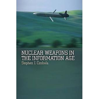 Kernwapens worden ontwikkeld in het informatietijdperk door Stephen J. Cimbala - 978144