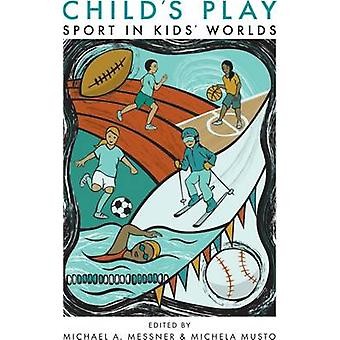 Child's Play - Sport in Kids' Worlds by Michael Alan Messner - Michela