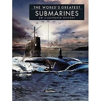 The Worlds Greatest Submarines  An Illustrated History by David Ross