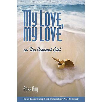 My Love - My Love - or - the Peasant Girl by Rosa Guy - 9781566891318