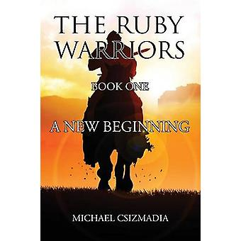 The Ruby Warriors Book One  A New Beginning by Csizmadia & Michael