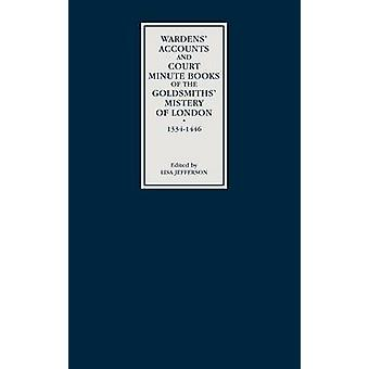 Wardens Accounts and Court Minute Books of the Goldsmiths Mistery of London 13341446 by Worshipful Company of Goldsmiths