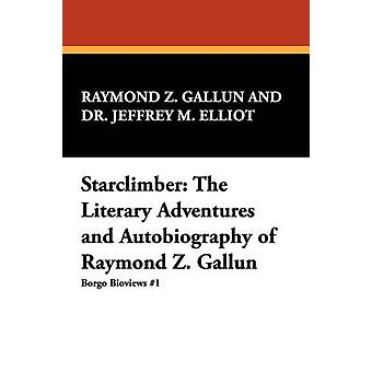 Starclimber The Literary Adventures and Autobiography of Raymond Z. Gallun by Gallun & Raymond Z.
