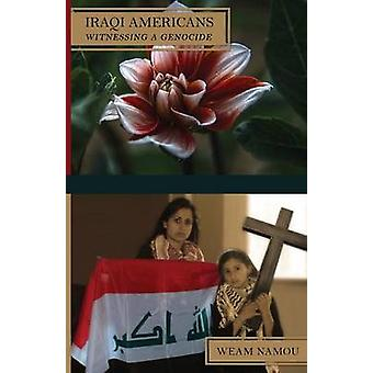 Iraqi Americans  Witnessing a Genocide by Namou & Weam