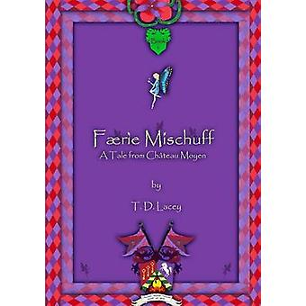 Frie Mischuff  A Tale from Chteau Moyen by Lacey & T. D.