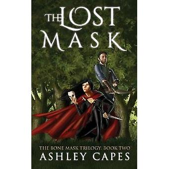 The Lost Mask An Epic Fantasy Novel by Capes & Ashley